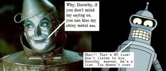 Tin Woodsman and Bender